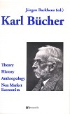 Karl Bücher: Theory – History – Anthropology – Non Market Economies
