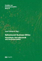 Behavioural Business Ethics – Psychologie, Neuroökonomik und Governanceethik
